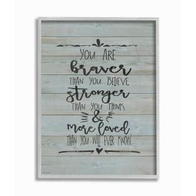 """11 in. x 14 in. """"You Are Braver Stronger and More Loved"""" by Jo Moulton Framed Wall Art"""