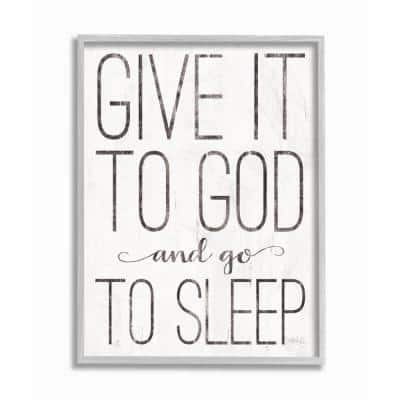 """16 in. x 20 in. """"Give It To God and Go To Sleep Black and White Gray Farmhouse Rustic Framed Wall Art"""" by Marla Rae"""