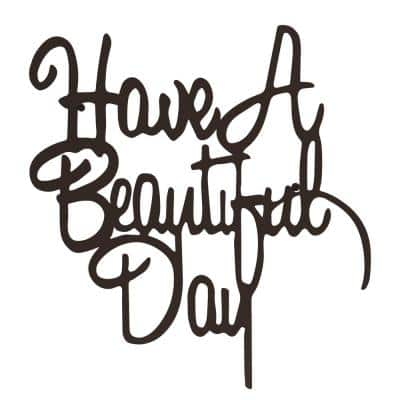 """Have a Beautiful Day"" Metal Cutout Sign"