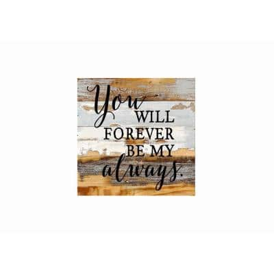 """12 in. x 12 in. """"You will forever be my always"""" Printed Wooden Wall Art"""