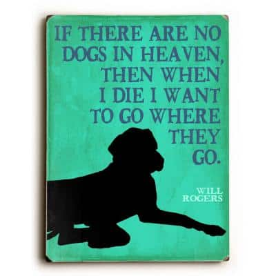 """9 in. x 12 in. """"If there are no dogs in heaven"""" by Kate Ward Thacker """"Solid Wood"""" Wall Art"""