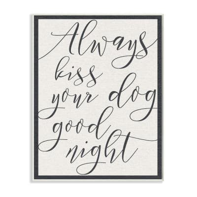 """10 in. x 15 in. """"Always Kiss Your Dog Goodnight Tan"""" by Daphne Polselli Printed Wood Wall Art"""