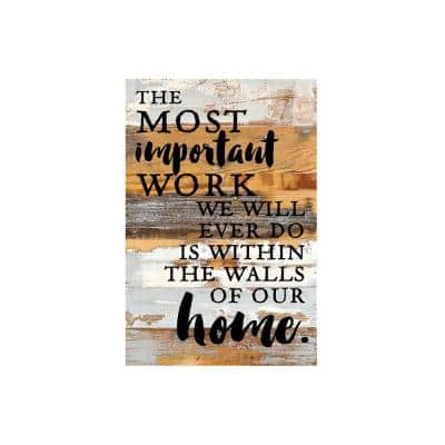 """12 in. x 18 in. """"The most important work we will ever do is within the walls of our home."""" Printed Wooden Wall Art"""