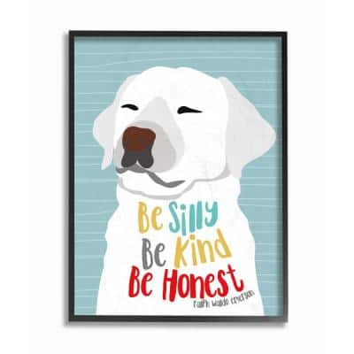 """16 in. x 20 in. """"Be Silly Be Kind Be Honest Light Blue Poster Style Dog"""" by Ginger Oliphant Framed Wall Art"""